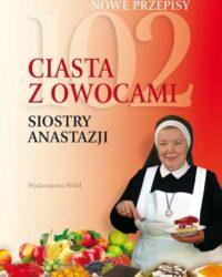 102 ciasta z owocami Siostry Anastazji - Płocka Księgarnia Diecezjalna